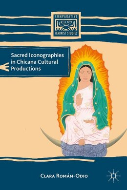 Book Sacred Iconographies in Chicana Cultural Productions by C. Román-odio