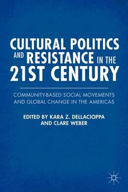 Book Cultural Politics and Resistance in the 21st Century: Community-Based Social Movements and Global… by Kara Z. Z. Dellacioppa