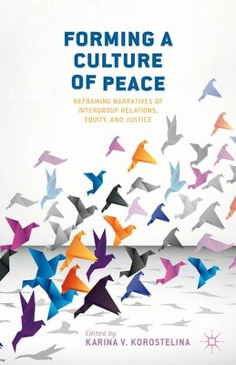 Book Forming A Culture Of Peace: Reframing Narratives Of Intergroup Relations, Equity, And Justice by K. Korostelina