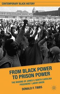 Book From From Black Power to Prison Power: The Making of Jones v. North Carolina Prisoners' Labor Union by Donald F. Tibbs