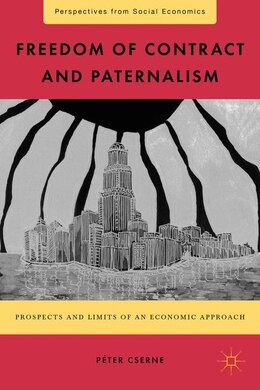 Book Freedom of Contract and Paternalism: Prospects and Limits of an Economic Approach by Péter Cserne