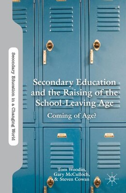 Book Secondary Education and the Raising of the School-leaving Age: Coming of Age? by Tom Woodin