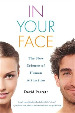 Book In Your Face: The New Science of Human Attraction by David Perrett