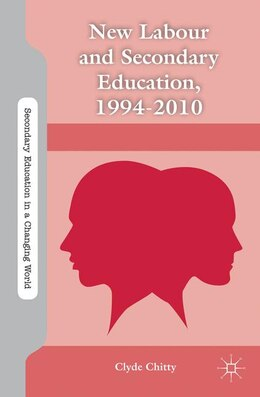 Book New Labour and Secondary Education, 1994-2010 by C. Chitty