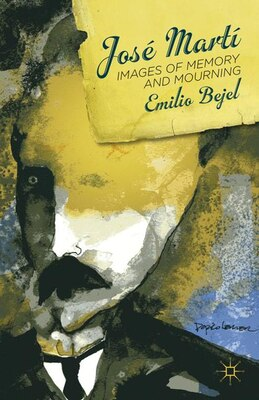 Book José Martí: Images of Memory and Mourning by Emilio Bejel