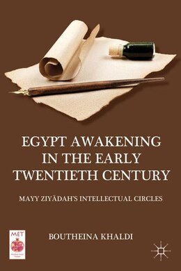 Book Egypt Awakening in the Early Twentieth Century: Mayy Ziyadah's Intellectual Circles by Boutheina Khaldi