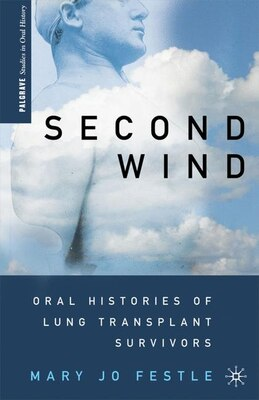 Book Second Wind: Oral Histories of Lung Transplant Survivors by Mary Jo Festle
