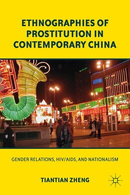 Book Ethnographies of Prostitution in Contemporary China: Gender Relations, HIV/AIDS, and Nationalism by Tiantian Zheng