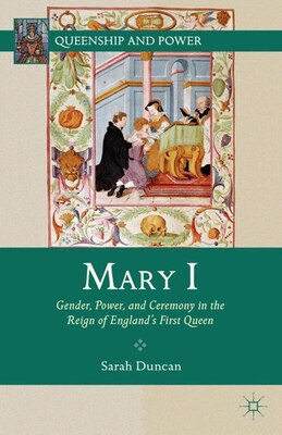 Book Mary I: Gender, Power, and Ceremony in the Reign of England's First Queen by Sarah Duncan