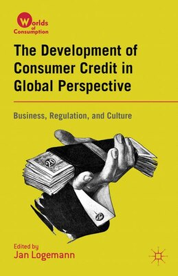 Book The Development of Consumer Credit in Global Perspective: Business, Regulation, And Culture by Jan Logemann