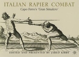 Book Italian Rapier Combat: Capo Ferro's 'Gran Simulacro' by Jared Kirby