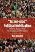 Israeli-arab Political Mobilization: Between Acquiescence, Participation, And Resistance