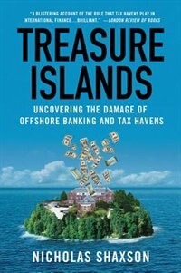 Book Treasure Islands: Uncovering the Damage of Offshore Banking and Tax Havens by Nicholas Shaxson