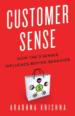 Book Customer Sense: How the 5 Senses Influence Buying Behavior by Aradhna Krishna