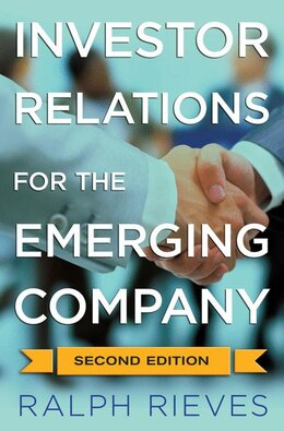 Book Investor Relations for the Emerging Company by Ralph A. Rieves