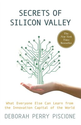 Book Secrets of Silicon Valley: What Everyone Else Can Learn From the Innovation Capital of the World by Deborah Perry Piscione