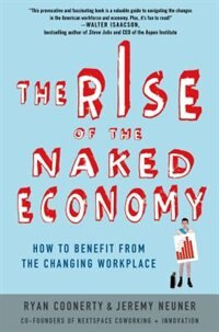 Book The Rise of the Naked Economy: How to Benefit from the Changing Workplace by Ryan Coonerty