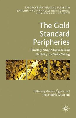 Book The Gold Standard Peripheries: Monetary Policy, Adjustment and Flexibility in a Global Setting by Anders gren