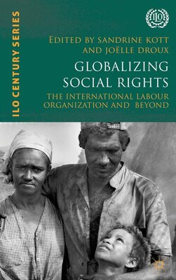 Book Globalizing Social Rights: The International Labour Organization and Beyond by Sandrine Kott