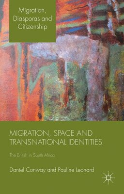 Book Migration, Space and Transnational Identities: The British in South Africa by Daniel Conway