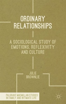 Book Ordinary Relationships: A Sociological Study of Emotions, Reflexivity and Culture by J. Brownlie