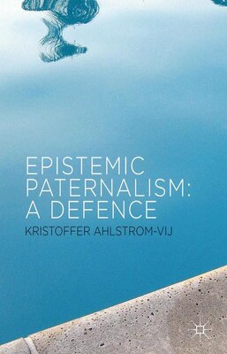 Book Epistemic Paternalism: A Defence by Kristoffer Ahlstrom-vij