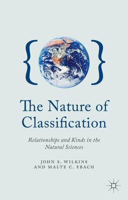 Book The Nature of Classification: Relationships and Kinds in the Natural Sciences by John S. Wilkins