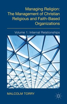 Book The Managing Religion: The Management of Christian Religious and Faith-Based Organizations: Volume… by Malcolm Torry