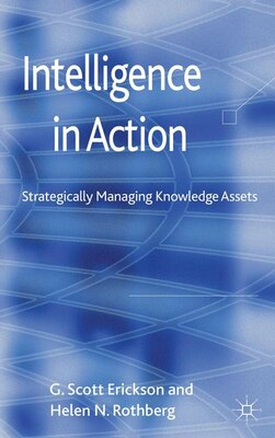 Book Intelligence in Action: Strategically Managing Knowledge Assets by G.Scott Erickson