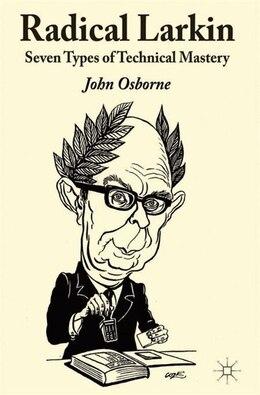 Book Radical Larkin: Seven Types of Technical Mastery by John Osborne