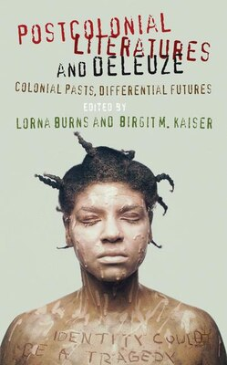 Book Postcolonial Literatures and Deleuze: Colonial Pasts, Differential Futures by Lorna Burns