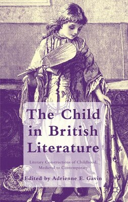 Book The Child in British Literature: Literary Constructions of Childhood, Medieval to Contemporary by A. Gavin