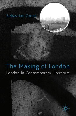 Book The Making of London: London in Contemporary Literature by Sebastian Groes
