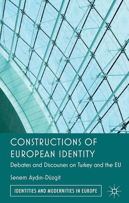 Book Constructions of European Identity: Debates and Discourses on Turkey and the EU by Senem Aydin-Düzgit