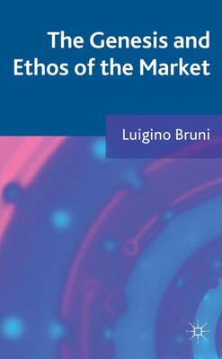 Book The Genesis and Ethos of the Market by Luigino Bruni