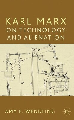 Book Karl Marx on Technology and Alienation by Amy Wendling
