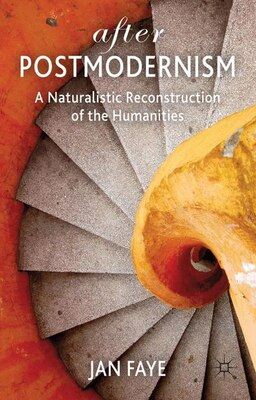 Book After Postmodernism: A Naturalistic Reconstruction of the Humanities by Jan Faye