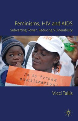 Book Feminisms, HIV and AIDS: Subverting Power, Reducing Vulnerability by Vicci Tallis