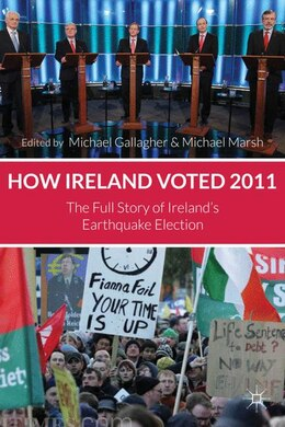 Book How Ireland Voted 2011: The Full Story of Ireland's Earthquake Election by M. Gallagher