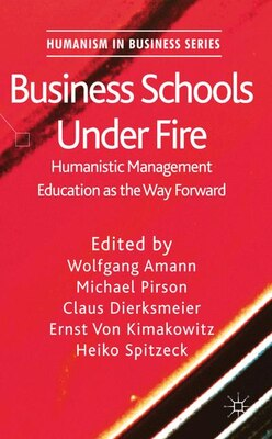 Book Business Schools Under Fire: Humanistic Management Education as the Way Forward by W. Amann