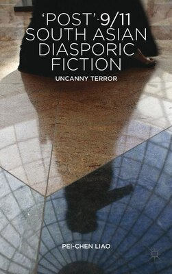 Book 'Post'-9/11 South Asian Diasporic Fiction: Uncanny Terror by P. Liao