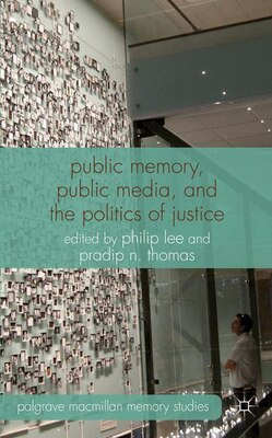 Book Public Memory, Public Media and the Politics of Justice by Philip Lee