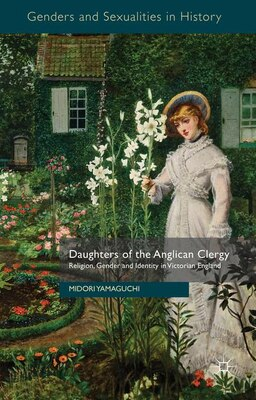 Book Daughters of the Anglican Clergy: Religion, Gender and Identity in Victorian England by Midori Yamaguchi