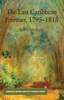 Book The Last Caribbean Frontier, 1795-1815 by K. Candlin