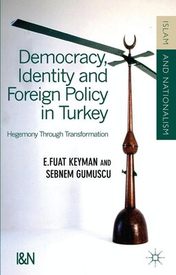 Book Democracy, Identity and Foreign Policy in Turkey: Hegemony Through Transformation by Fuat E. Keyman