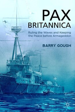 Book Pax Britannica: Ruling the Waves and Keeping the Peace before Armageddon by B. Gough