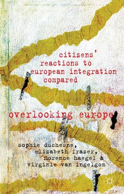 Book Citizens' Reactions to European Integration Compared: Overlooking Europe by Sophie Duchesne