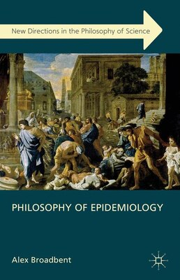 Book Philosophy of Epidemiology by Alex Broadbent