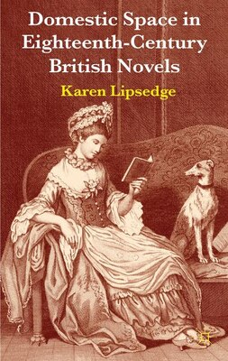 Book Domestic Space in Eighteenth-Century British Novels by Karen Lipsedge