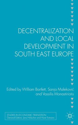 Book Decentralization and Local Development in South East Europe by William Bartlett